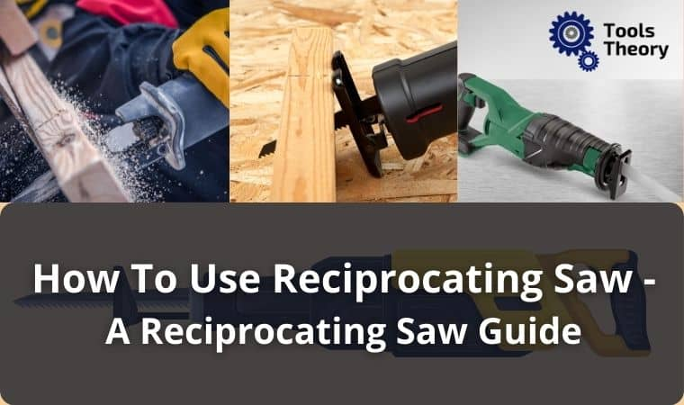 How To Use Reciprocating Saw – A Reciprocating Saw Guide and Tips